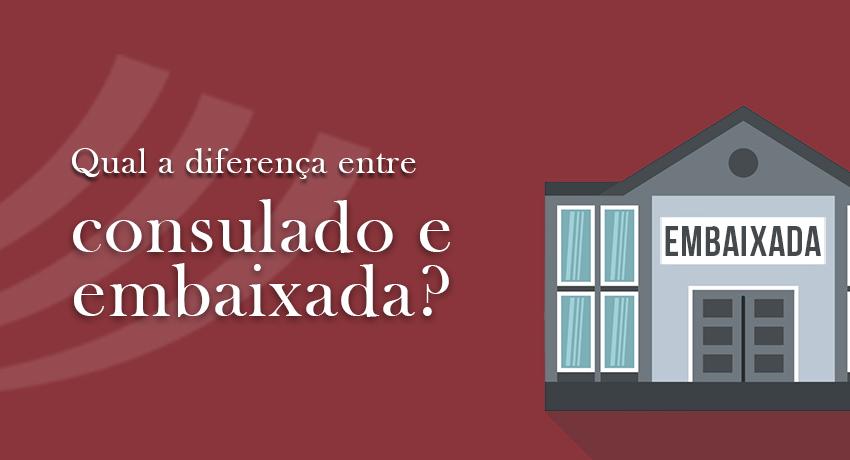 Qual a diferença entre Consulado e Embaixada?