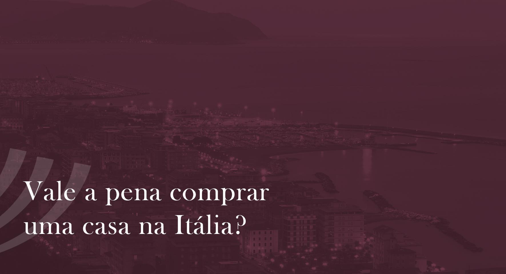 Vale a Pena Comprar Casas e Imóveis na Itália?